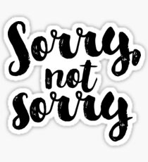 Sorry, Not Sorry - Black Sticker