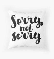 Sorry, Not Sorry - Black Throw Pillow