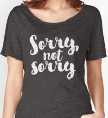 Sorry, Not Sorry - White Women's Relaxed Fit T-Shirt
