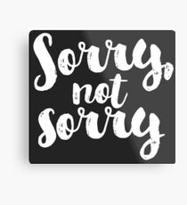 Sorry, Not Sorry - White Metal Print