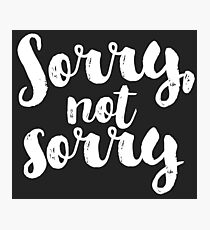 Sorry, Not Sorry - White Photographic Print