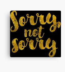 Sorry, Not Sorry - Faux Gold Foil Canvas Print