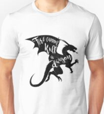 Fire cannot kill a dragon Unisex T-Shirt