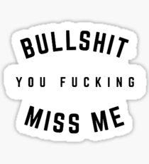 Bullshit you fucking miss me Sticker