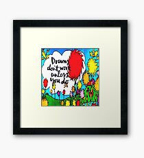 Dreams Don't Work Unless You Do Framed Print
