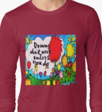 Dreams Don't Work Unless You Do Long Sleeve T-Shirt