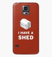 I have a shed. Case/Skin for Samsung Galaxy