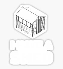 I have a shed. Sticker