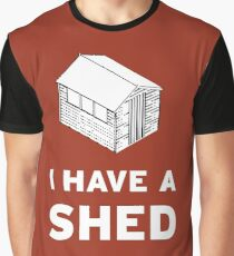 I have a shed. Graphic T-Shirt