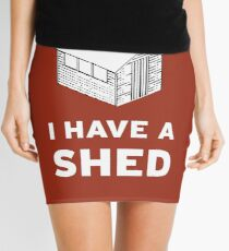 I have a shed. Mini Skirt