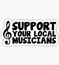 Music/Social Messages - Support Your Local Musicians Sticker