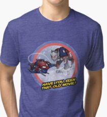 Have you seen that old movie? Tri-blend T-Shirt