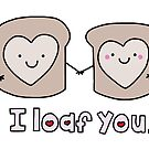 I Loaf You by Stacey Roman