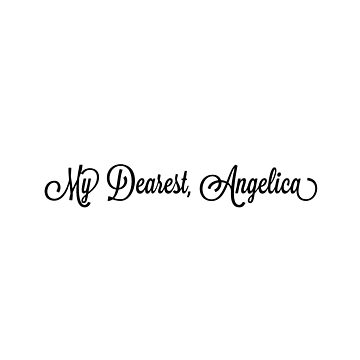 """My Dearest, Angelia"" Hamilton Merch  by lawenbwown"
