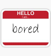 Hello I Am Bored Sticker
