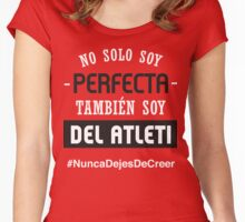 No Solo Soy Perfecta, También Soy Del Atleti (Mujer) Women's Fitted Scoop T-Shirt
