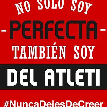 No Solo Soy Perfecta, También Soy Del Atleti (Mujer) by MundoAtleti