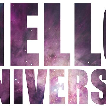 Hello UNIVERSE! by jazzydevil