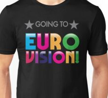 Going to EURO VISION Unisex T-Shirt