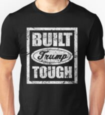 Built Trump Tough Shirt - Vote Donald for President 2016 T-Shirt
