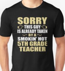 Sorry, This Guy Is Already Taken By A Smokin' Hot 5th Grade Teacher. T-Shirt