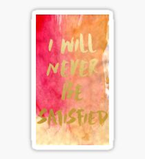 I will never be satisfied watercolor Sticker