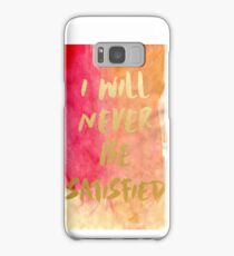 I will never be satisfied watercolor Samsung Galaxy Case/Skin