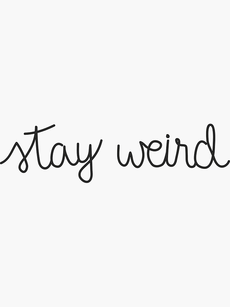 Stay Weird by kayceedesigns