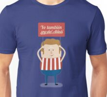 Atleti - Yo También Soy Del Atleti Unisex T-Shirt