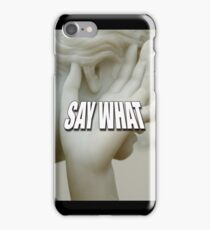 SAY WHAT iPhone Case/Skin