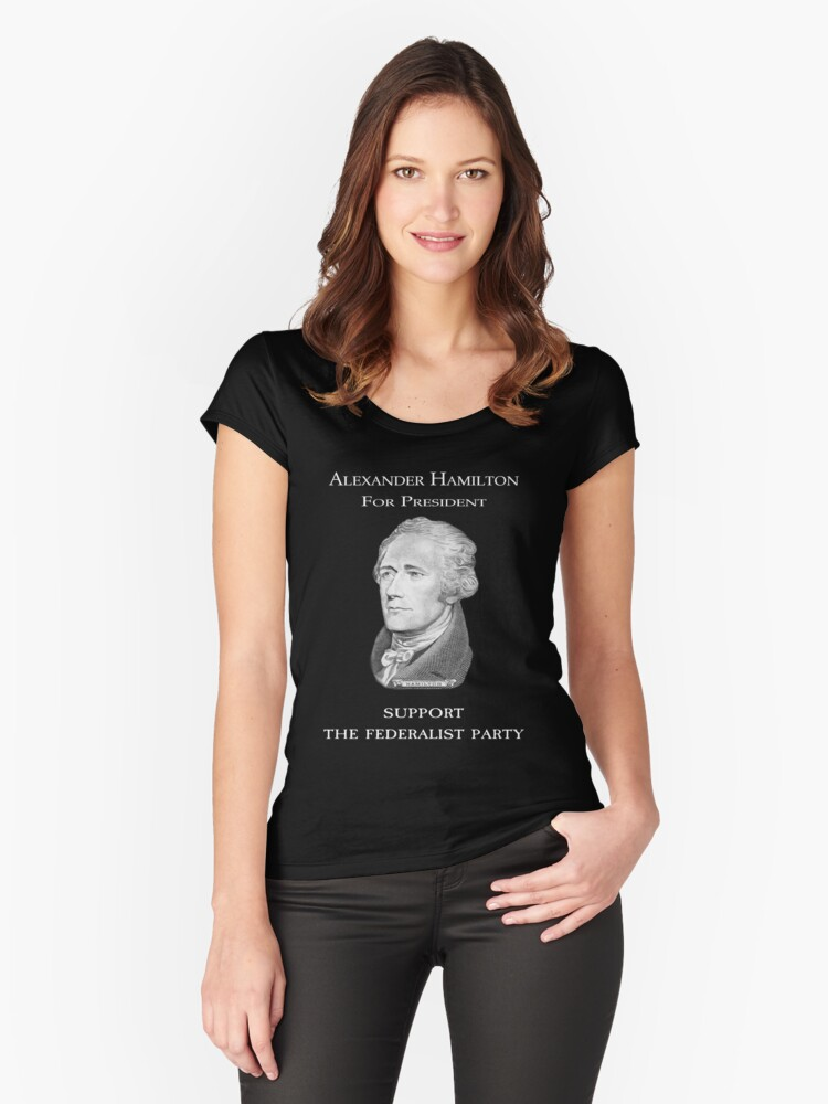 Alexander Hamilton for President - Support the Federalist Party Women's Fitted Scoop T-Shirt Front