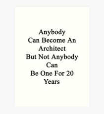 Anybody Can Become An Architect But Not Anybody Can Be One For 20 Years Art Print