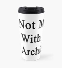 Do Not Mess With An Architect  Travel Mug