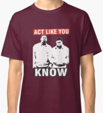 Act like you know! Classic T-Shirt