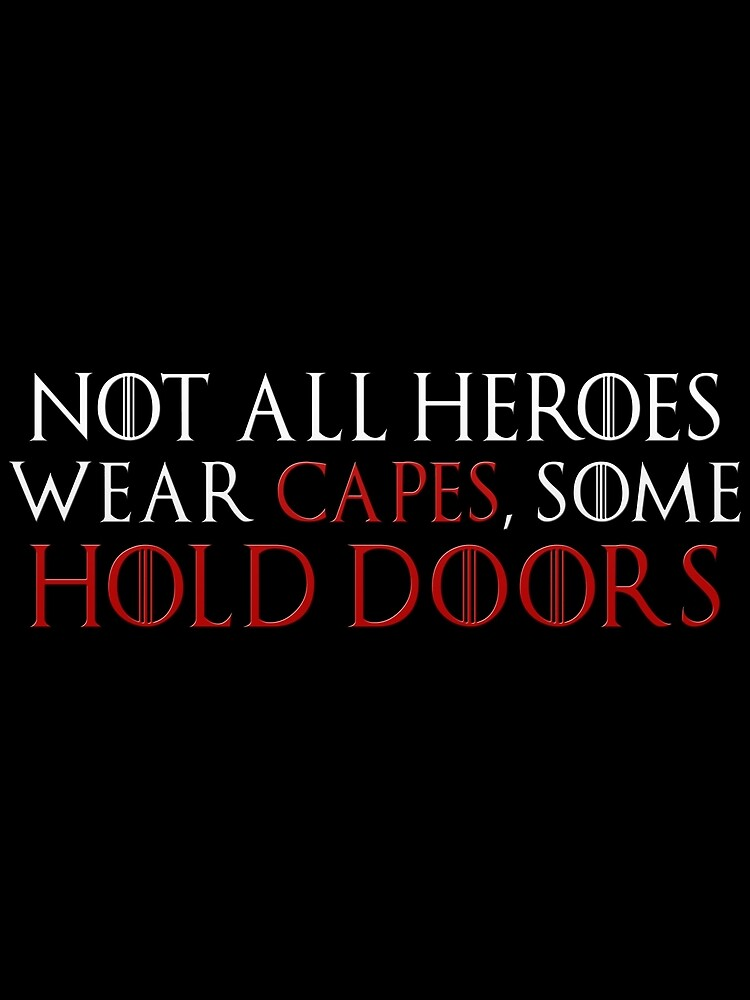 """""""Not all heroes wear capes, some hold doors. (White) """" by ..."""
