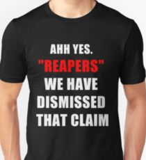 """""""Reapers"""" We have dismissed that claim. T-Shirt"""