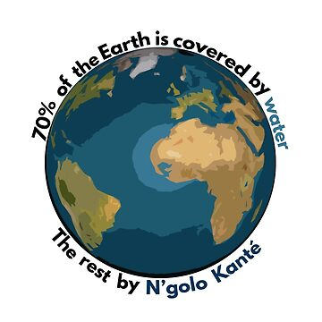 70% of the Earth is covered by water, the rest by N'golo Kanté by Dylster