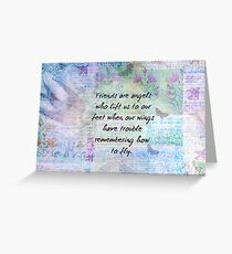 Friends are angels who lift us to our feet when our wings have trouble remembering how to fly. Greeting Card