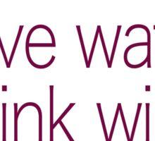 save water, drink wine Sticker