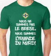 We're not Brazil We're Northern Ireland - Euro 2016 gear Unisex T-Shirt