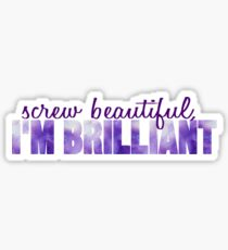 Screw Beautiful, I'm Brilliant Galaxy Sticker