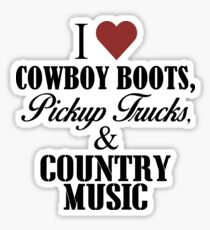 I love Cowboy Boots, Pickup Trucks & Country Music Sticker