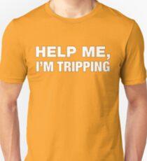 Help me, I'm tripping Unisex T-Shirt