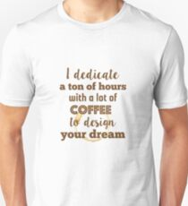 Design and coffee to design your dream Unisex T-Shirt