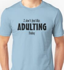 I don't feel like adulting today T-Shirt