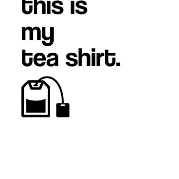 Tea shirt by sandywoo