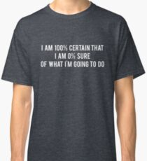 I am 100% Certain that I am 0% Sure of What I'm Going to Do - Parks and Recreation Classic T-Shirt