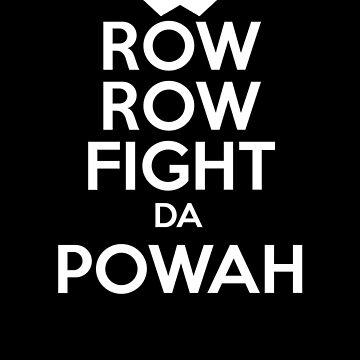 ROW ROW, FIGHT DA POWAH! by 1337Wear