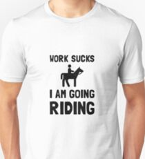 Work Sucks Riding Unisex T-Shirt