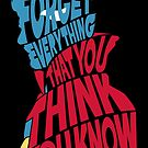 Forget Everything That You Think You Know by Gilles Bone